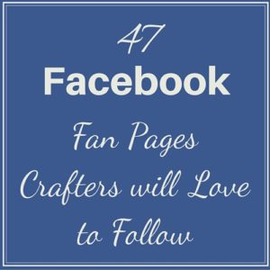 47 Facebook Fan Pages Crafters will Love to Follow